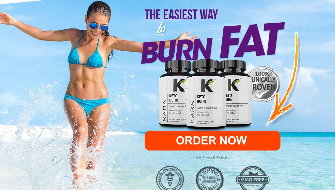Kara Keto Burn - Advanced Weight Loss Pills To Get Slim Body!